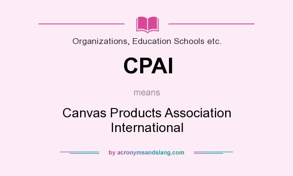 What does CPAI mean? It stands for Canvas Products Association International