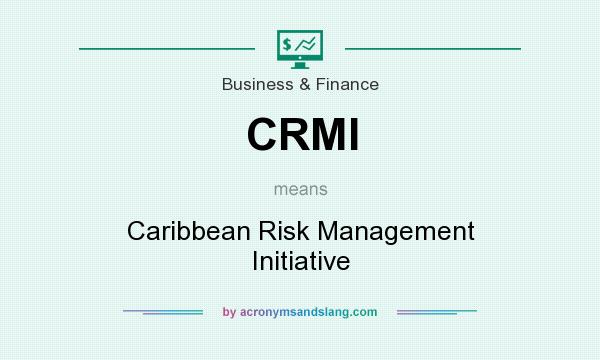 What does CRMI mean? It stands for Caribbean Risk Management Initiative