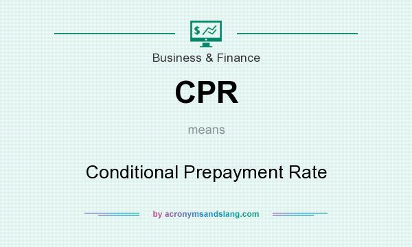 What does CPR mean? It stands for Conditional Prepayment Rate