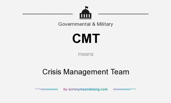 What does CMT mean? It stands for Crisis Management Team