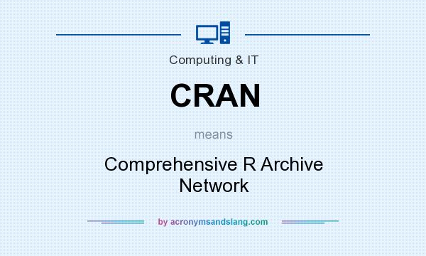 What does CRAN mean? It stands for Comprehensive R Archive Network