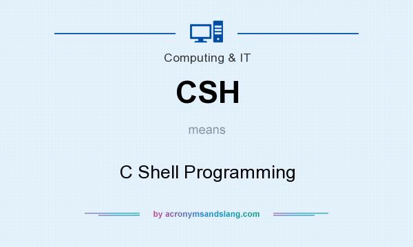What does CSH mean? It stands for C Shell Programming