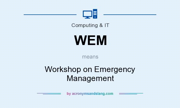 What does WEM mean? It stands for Workshop on Emergency Management