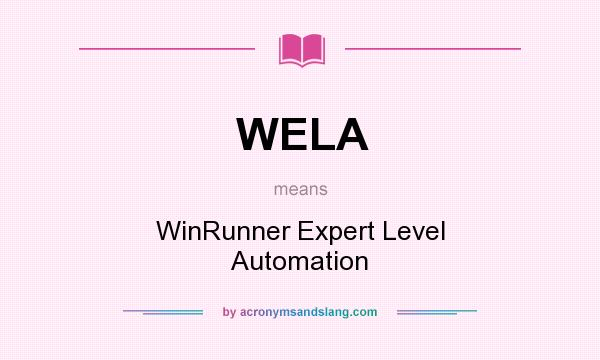 What does WELA mean? It stands for WinRunner Expert Level Automation