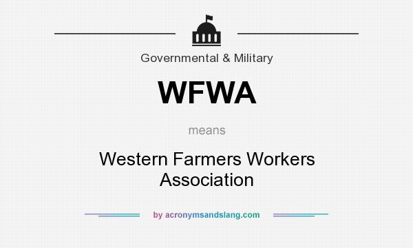 What does WFWA mean? It stands for Western Farmers Workers Association
