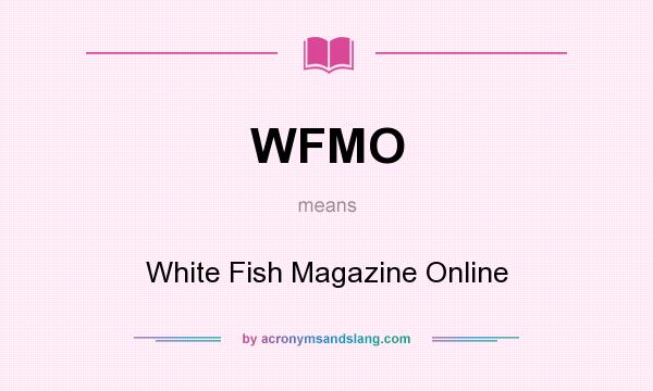 What does WFMO mean? It stands for White Fish Magazine Online