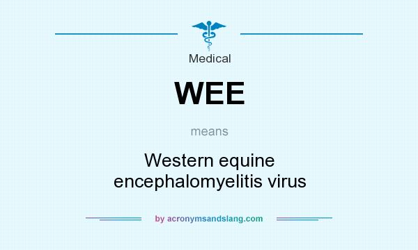What does WEE mean? It stands for Western equine encephalomyelitis virus