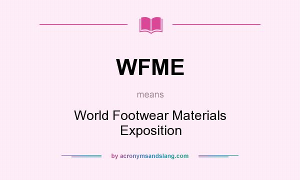 What does WFME mean? It stands for World Footwear Materials Exposition