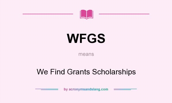 What does WFGS mean? It stands for We Find Grants Scholarships