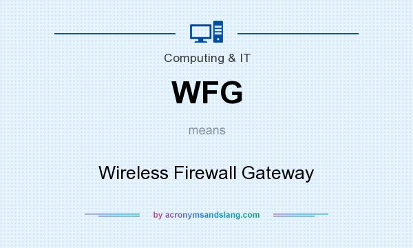 What does WFG mean? It stands for Wireless Firewall Gateway