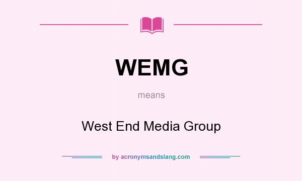What does WEMG mean? It stands for West End Media Group