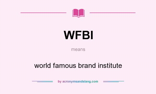 What does WFBI mean? It stands for world famous brand institute