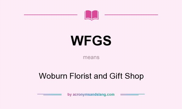 What does WFGS mean? It stands for Woburn Florist and Gift Shop