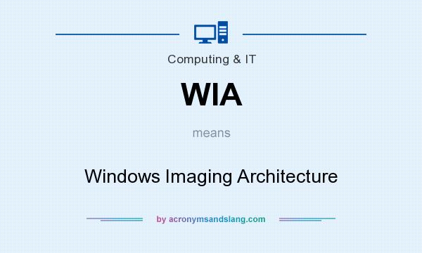 What does WIA mean? It stands for Windows Imaging Architecture