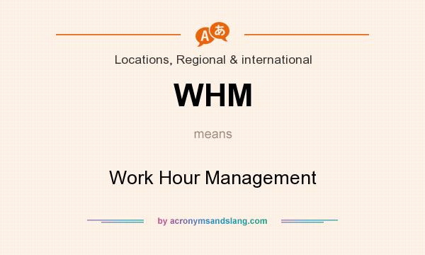 What does WHM mean? It stands for Work Hour Management