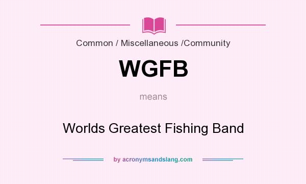 What does WGFB mean? It stands for Worlds Greatest Fishing Band