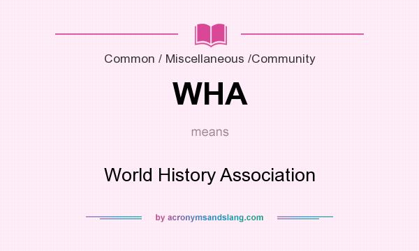 What does WHA mean? It stands for World History Association