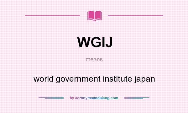 What does WGIJ mean? It stands for world government institute japan