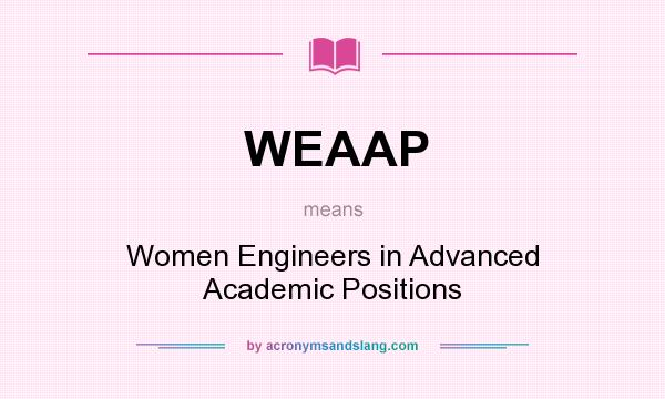 What does WEAAP mean? It stands for Women Engineers in Advanced Academic Positions
