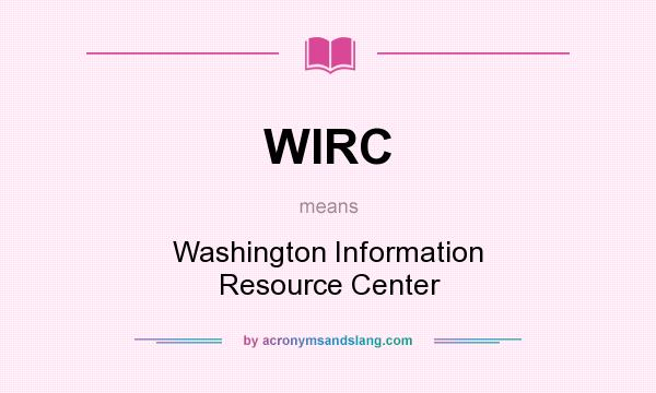 What does WIRC mean? It stands for Washington Information Resource Center