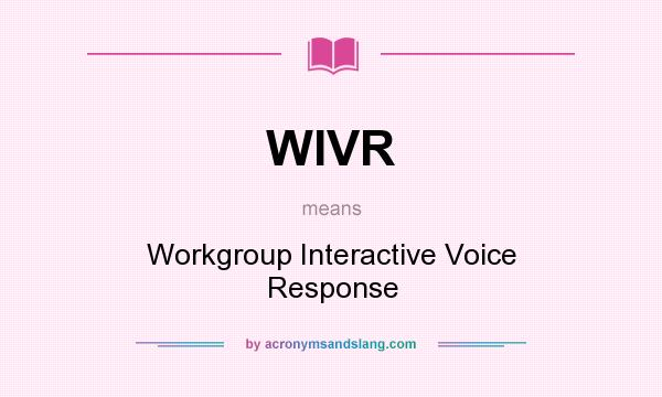 What does WIVR mean? It stands for Workgroup Interactive Voice Response