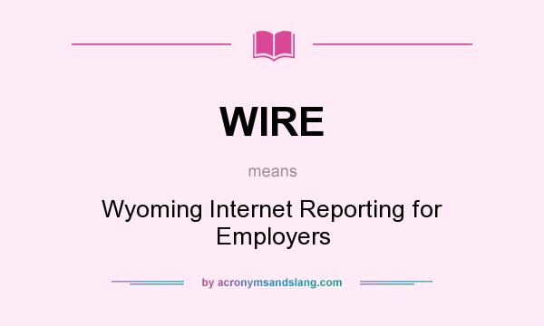 What does WIRE mean? It stands for Wyoming Internet Reporting for Employers
