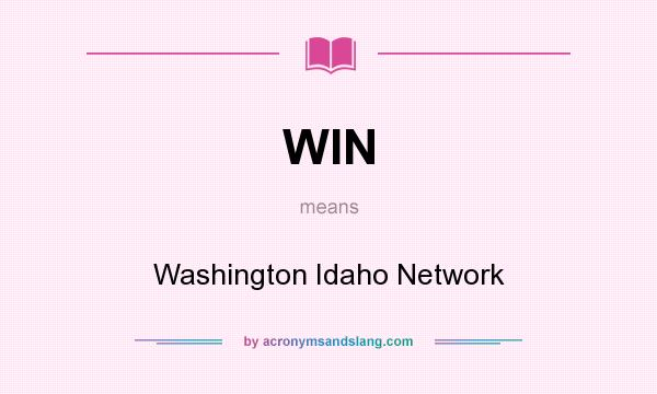 What does WIN mean? It stands for Washington Idaho Network