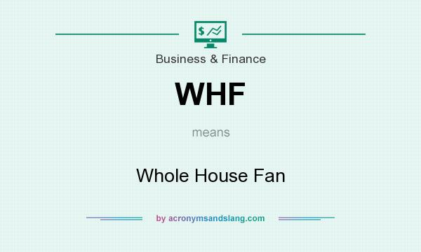 What does WHF mean? It stands for Whole House Fan