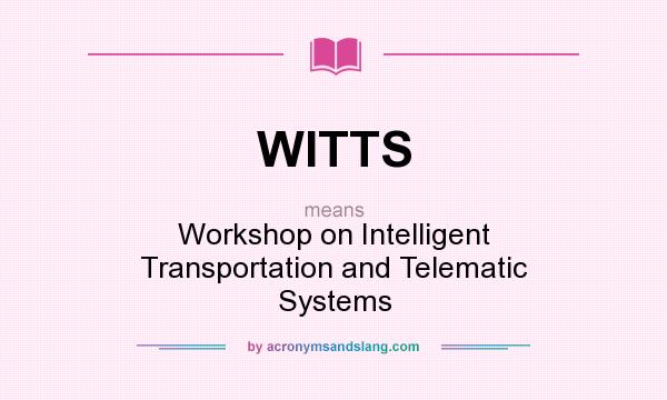 What does WITTS mean? It stands for Workshop on Intelligent Transportation and Telematic Systems
