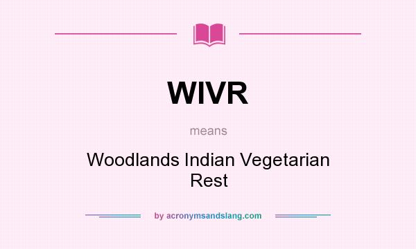 What does WIVR mean? It stands for Woodlands Indian Vegetarian Rest