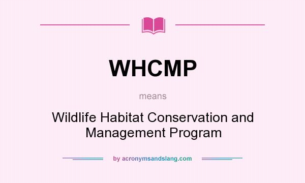 What does WHCMP mean? It stands for Wildlife Habitat Conservation and Management Program