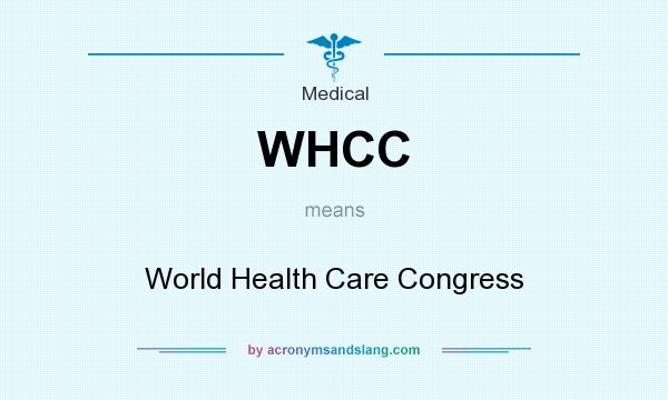 What does WHCC mean? It stands for World Health Care Congress