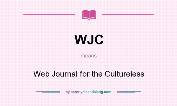 What does WJC mean? It stands for Web Journal for the Cultureless