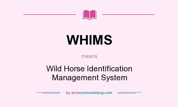 What does WHIMS mean? It stands for Wild Horse Identification Management System