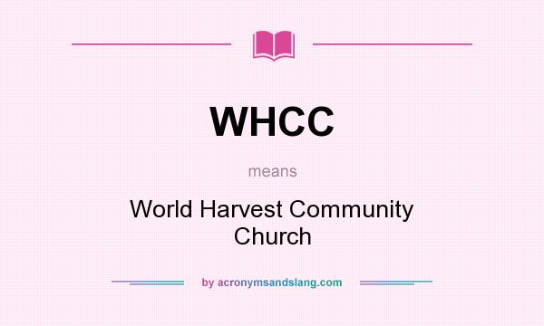 What does WHCC mean? It stands for World Harvest Community Church