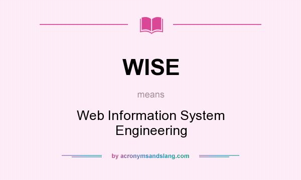 What does WISE mean? It stands for Web Information System Engineering