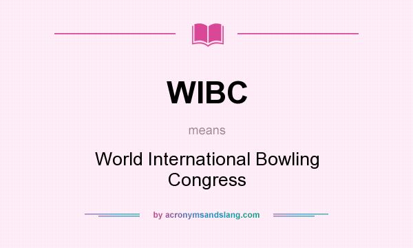 What does WIBC mean? It stands for World International Bowling Congress
