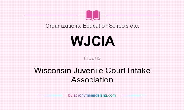 What does WJCIA mean? It stands for Wisconsin Juvenile Court Intake Association