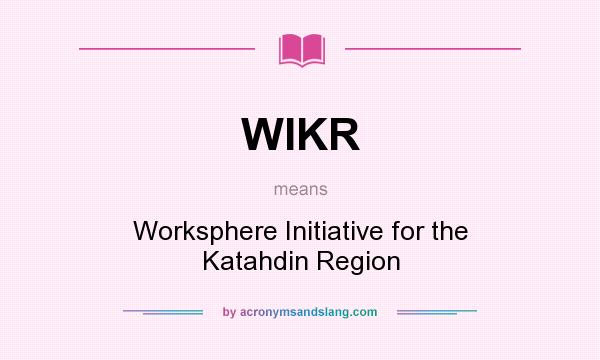 What does WIKR mean? It stands for Worksphere Initiative for the Katahdin Region