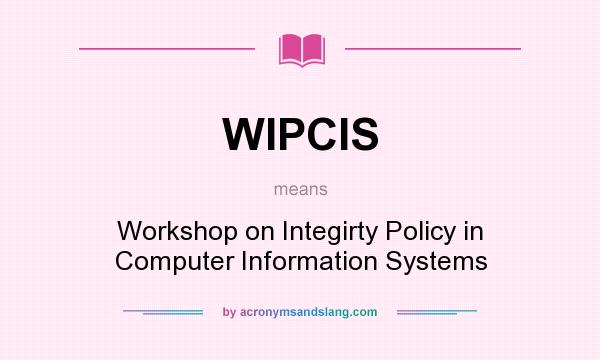 What does WIPCIS mean? It stands for Workshop on Integirty Policy in Computer Information Systems
