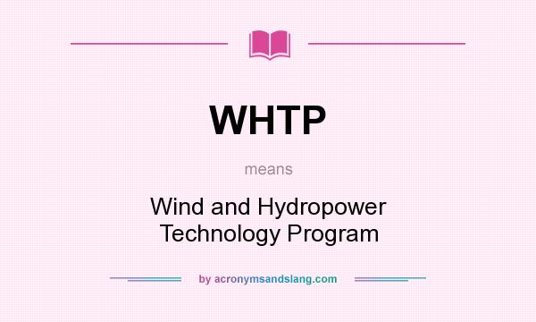 What does WHTP mean? It stands for Wind and Hydropower Technology Program