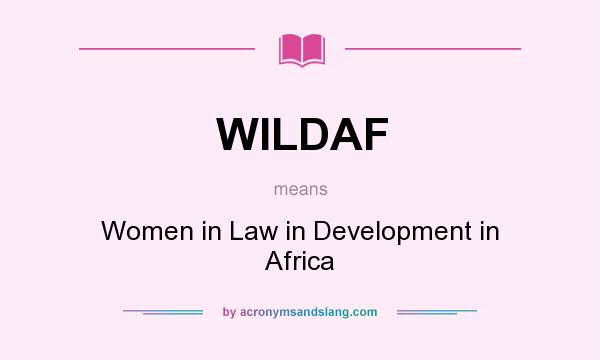 What does WILDAF mean? It stands for Women in Law in Development in Africa