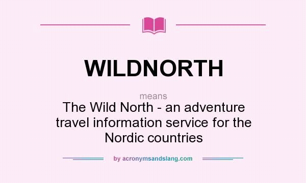 What does WILDNORTH mean? It stands for The Wild North - an adventure travel information service for the Nordic countries