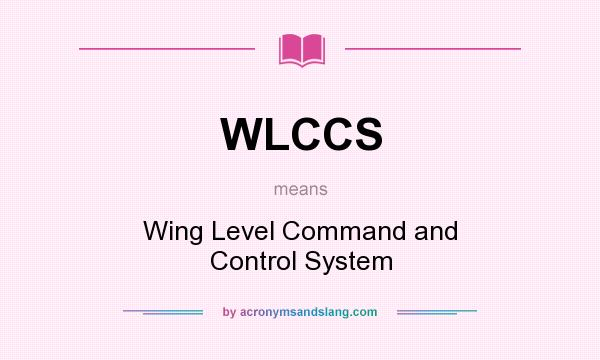 What does WLCCS mean? It stands for Wing Level Command and Control System