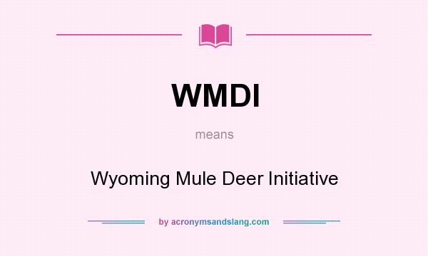 What does WMDI mean? It stands for Wyoming Mule Deer Initiative