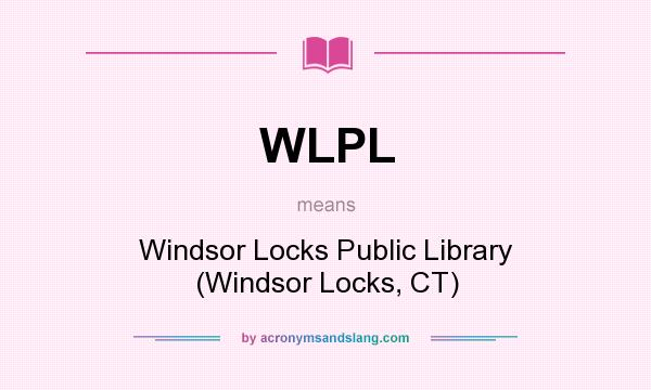 What does WLPL mean? It stands for Windsor Locks Public Library (Windsor Locks, CT)