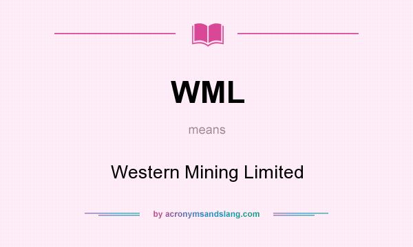What does WML mean? It stands for Western Mining Limited