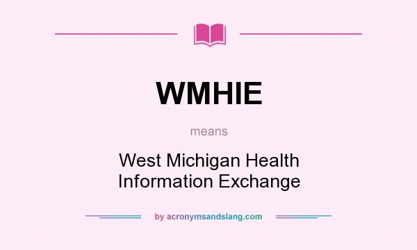 What does WMHIE mean? It stands for West Michigan Health Information Exchange