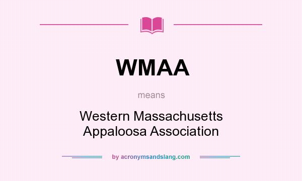 What does WMAA mean? It stands for Western Massachusetts Appaloosa Association