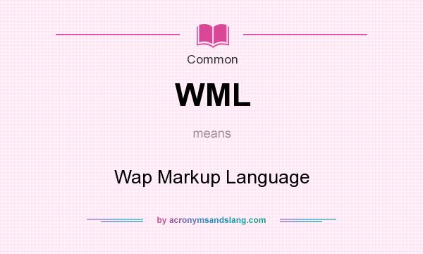 What does WML mean? It stands for Wap Markup Language